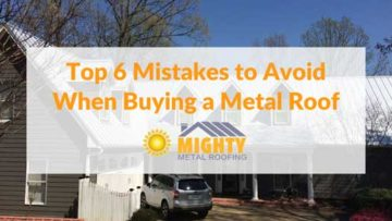 TOP 6 MISTAKES TO AVOID WHEN  BUYING A METAL ROOF