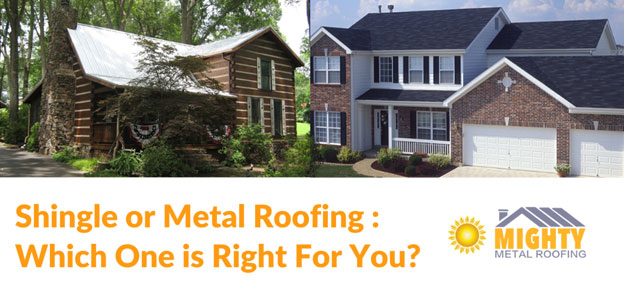 SHINGLE OR METAL ROOFING: WHICH ONE IS RIGHT FOR YOU?