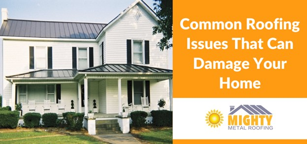 COMMON ROOFING ISSUES THAT CAN DAMAGE YOUR HOME