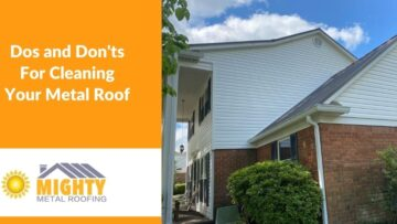 DOS AND DON'TS FOR CLEANING YOUR METAL ROOF