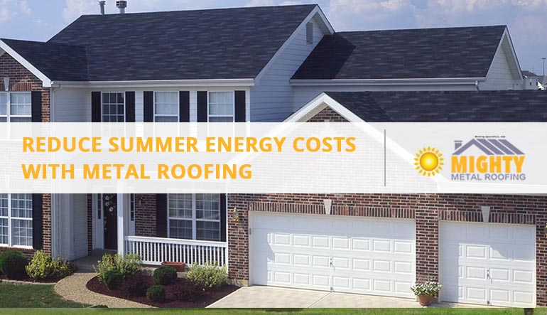 REDUCE SUMMER ENERGY COSTS WITH METAL ROOFING